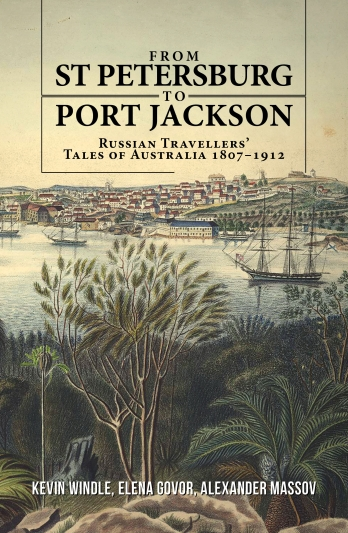From St Petersburg to Port Jackson: Russian Travellers' Tales of Australia  1807-1912